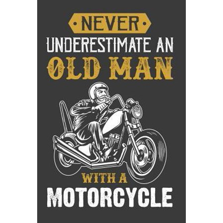 Never Underestimate an old man with a motorcycle: A Gratitude Journal For Tired-Ass Humans: Funny Gifts For Women, Gag Gifts For Best Friends, Gifts F (Best Motorcycle For Women)