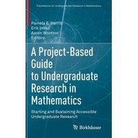 Foundations for Undergraduate Research in Mathematics: A Project-Based Guide to Undergraduate Research in Mathematics (Hardcover)