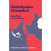 Globalization Unmasked : Imperialism in the 21st Century