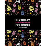 Birthday Coloring Book For Women: Black Background: Adult Coloring Birthday Book; Birthday Gifts For Women; Birthday Gifts For Her; Gifts For Birthday Women (Paperback)