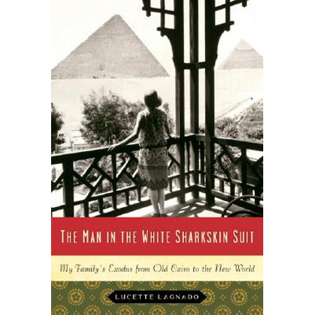 The Man in the White Sharkskin Suit : My Family's Exodus from Old Cairo to the New (Collection Sharkskin)