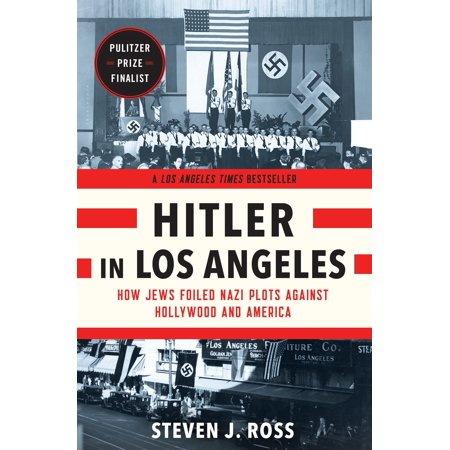 Hitler in Los Angeles : How Jews Foiled Nazi Plots Against Hollywood and