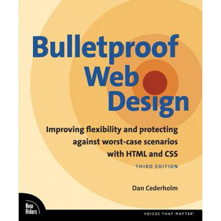 Bulletproof Web Design : Improving Flexibility and Protecting Against Worst-Case Scenarios with Html5 and
