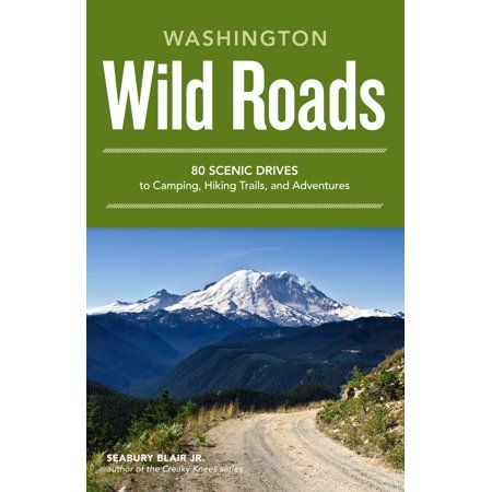 Wild Roads Washington : 80 Scenic Drives to Camping, Hiking Trails, and Adventures Classic Hiking Trail Seeker