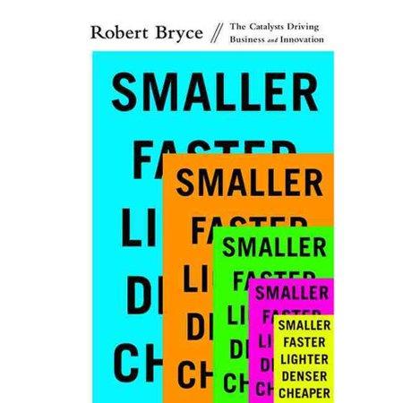 Smaller  Faster  Lighter  Denser  Cheaper  How Innovation Keeps Proving The Catastrophists Wrong