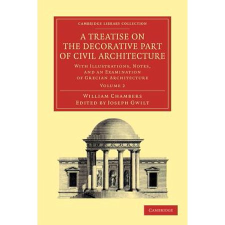 - A Treatise on the Decorative Part of Civil Architecture : Volume 2: With Illustrations, Notes, and an Examination of Grecian Architecture