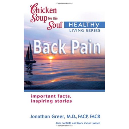 Chicken Soup for the Soul Healthy Living Series Back Pain Canfield, Jack; Hansen, Mark Victor and Greer,
