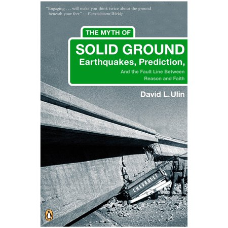 The Myth of Solid Ground : Earthquakes, Prediction, and the Fault Line Between Reason and