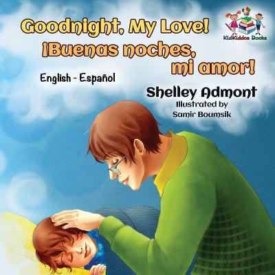 - Goodnight, My Love! (English Spanish Children's Book) : Spanish Bilingual Book for Kids