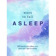 Ways to Fall Asleep : 100 Hacks for When You Can't Get to Sleep