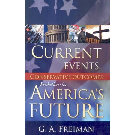 Current Events, Conservative Outcomes: Predictions for America's Future