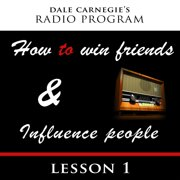 Dale Carnegie's Radio Program: How To Win Friends and Influence People - Lesson 1 - Audiobook