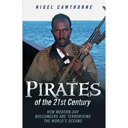 Pirates of the 21st Century - How Modern-Day Buccaneers are Terrorising the World's Oceans - eBook
