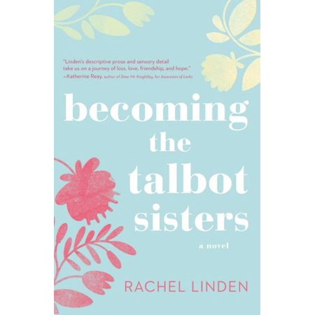Becoming the Talbot Sisters: A Novel of Two Sisters and the Courage That Unites Them
