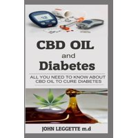 CBD Oil and Diabetes: All You Need to Know about CBD Oil to Cure Diabetes (Paperback)