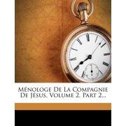 Menologe de La Compagnie de Jesus, Volume 2, Part 2...