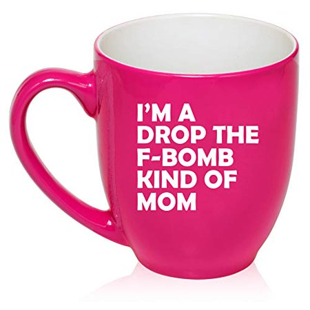 16 oz Large Bistro Mug Ceramic Coffee Tea Glass Cup I'm A Drop The F-Bomb Kind Of Mom Mother Funny (Hot-Pink)](Jager Bomb Cups)