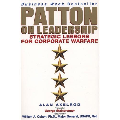 Patton on Leadership: Stategic Lessons for Corporate Warfare