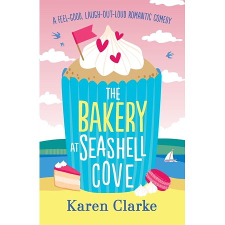 The Bakery at Seashell Cove : A Feel Good, Laugh Out Loud Romantic