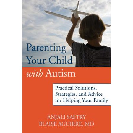 Practical Strategies For Parenting >> Parenting Your Child With Autism Practical Solutions Strategies