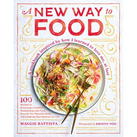 A New Way to Food : 100 Recipes to Encourage a Healthy Relationship with Food, Nourish Your  Beautiful Body, and Celebrate Real Wellness for - Encourage Healthy