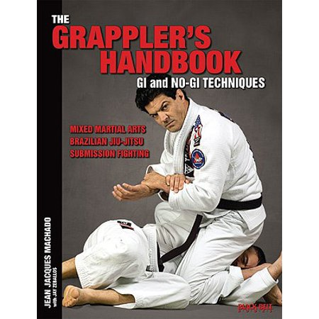 The Grappler's Handbook Vol.1 : Gi and No-Gi Techniques: Mixed Martial Arts, Brazilian Jiu-Jitsu, Submission (Best Mixed Martial Arts)