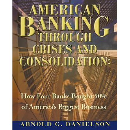 American Banking Through Crises And Consolidation  How Four Banks Bought 50  Of Americas Biggest Business