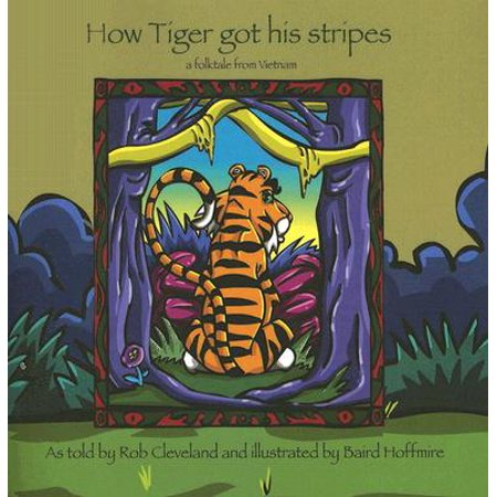 How Tiger Got His Stripes : A Folktale from Vietnam