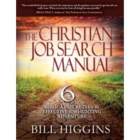 The Christian Job Search Manual : Second Edition; 6 Biblical Secrets for an Effective Job Hunting Adventure