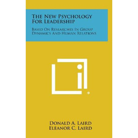 The New Psychology For Leadership  Based On Researches In Group Dynamics And Human Relations