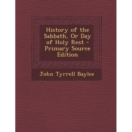 History Of The Sabbath Or Day Of Holy Rest Primary Source Edition