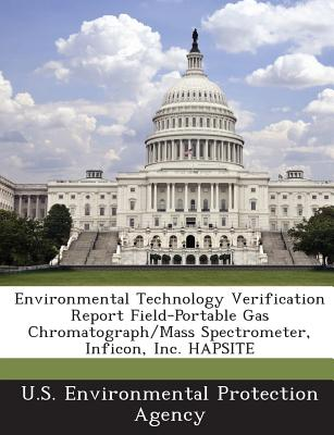 Environmental Technology Verification Report Field-Portable Gas Chromatograph Mass Spectrometer, Inficon... by