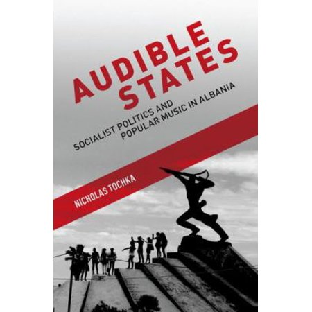 Audible States  Socialist Politics And Popular Music In Albania
