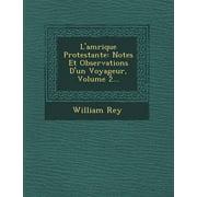 L'Am Rique Protestante : Notes Et Observations D'Un Voyageur, Volume 2...