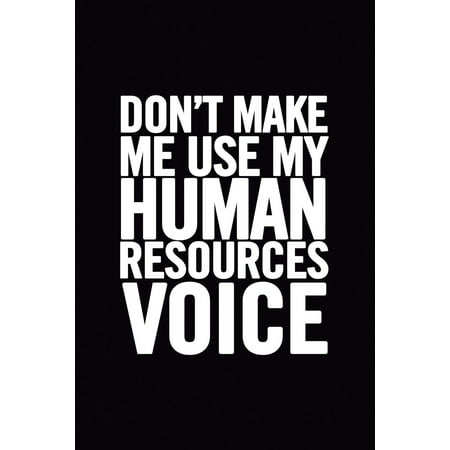 Don't Make Me Use My Human Resources Voice: 6x9 Ruled Blank Funny Appreciation Notebook for HR Employee or Boss, Cute Original Adult Gag Gift for Coworker, Joke Journal to Write in for Work Friends