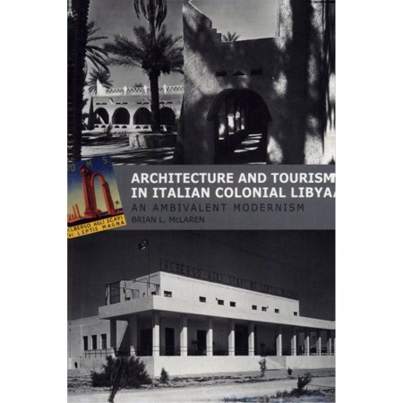 Architecture And Tourism In Italian Colonial Libya
