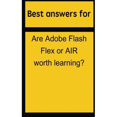 Best Answers For Are Adobe Flash Flex Or Air Worth Learning