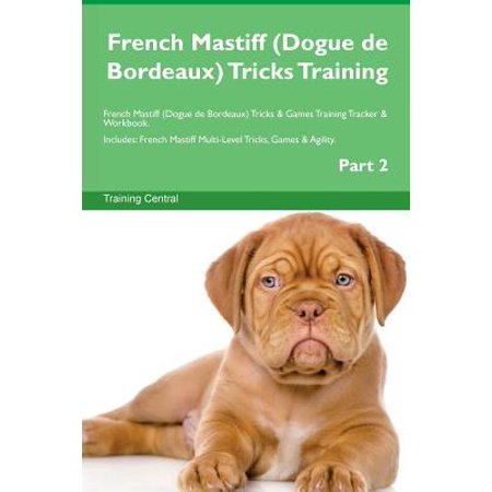 Mastiff Rescue (French Mastiff (Dogue de Bordeaux) Tricks Training French Mastiff (Dogue de Bordeaux) Tricks & Games Training Tracker & Workbook. Includes)