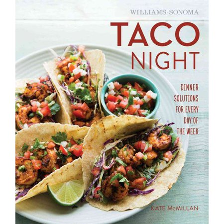 Williams Sonoma Taco Night  Dinner Solutions For Every Day Of The Week