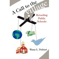 Call to the Village : Retooling Public Schools
