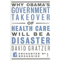 Encounter Broadsides: Why Obama's Government Takeover of Health Care Will Be a Disaster (Paperback)