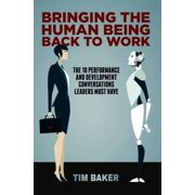 Bringing the Human Being Back to Work: The 10 Performance and Development Conversations Leaders Must Have (Hardcover)