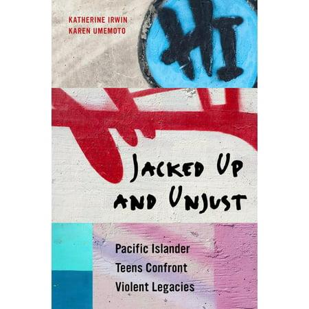 Jacked Up and Unjust : Pacific Islander Teens Confront Violent Legacies