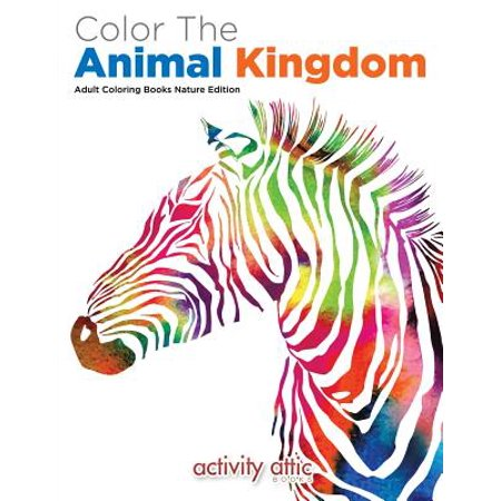 Color the Animal Kingdom Adult Coloring Books Nature Edition