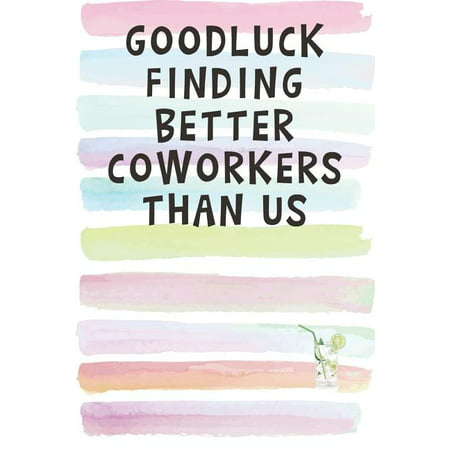 Good Luck Finding Better Coworkers Than Us : Blank Lined Notebook Journal Gift for Boss, Employee, Team Leader Looking for the perfect gift for that coworker about to leave soon? Hand over this well-crafted, quality notebook for school, uni, office, or home!This clean lined journal is suitable for scribbling notes, lessons, drawings, thoughts, ideas, quotes, prayers, and mantras.Keep track of your schedules, bills, lists, and target goals.Use as a diary, planner, habit tracker, appreciation journal, dreams and goals recorder.6 x 9 inches / 15.24 x 22.86 cm110 Pages55 sheetsTough paperback, book industry quality bindingSturdy paper quality which minimizes ink bleed-throughChlorine-free printing inkAcid-free interior cream paperPortable and beautifully designed to inspire your daily writings.