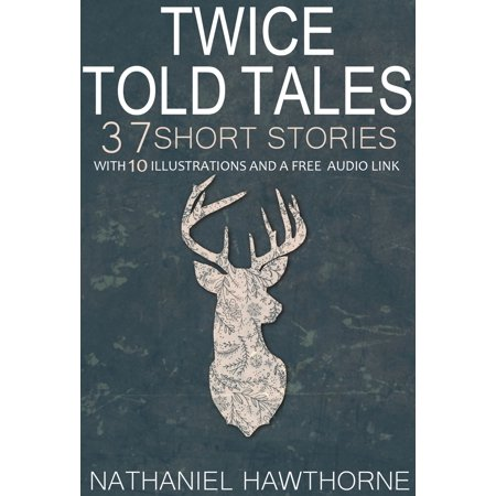 Twice Told Tales 37 Short Stories: With 10 Illustrations and a Free Audio Link. - eBook (Erotic Free Short Stories)