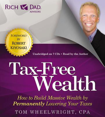 Rich Dad Advisors: Tax-Free Wealth : How to Build Massive Wealth by Permanently Lowering Your Taxes