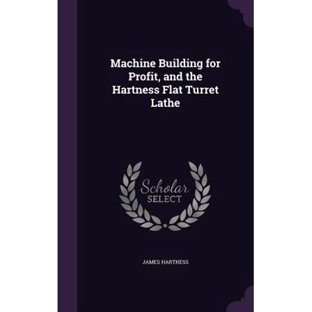 Machine Building for Profit, and the Hartness Flat Turret Lathe