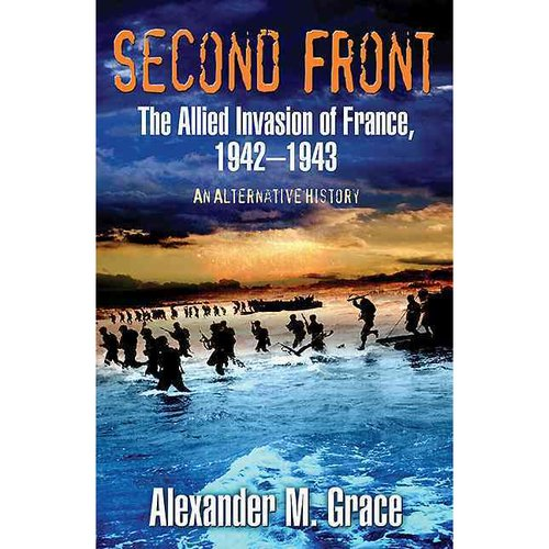 Second Front: The Allied Invasion of France: An Alternative History