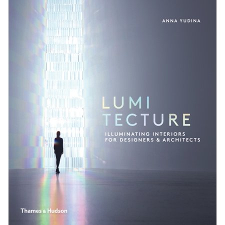 Lumitecture : Illuminating Interiors for Designers and (Lumitecture Illuminating Interiors For Designers And Architects)